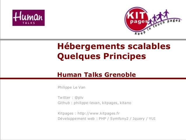 Hébergements scalablesQuelques PrincipesHuman Talks GrenoblePhilippe Le VanTwitter : @plvGithub : philippe-levan, kitpages...