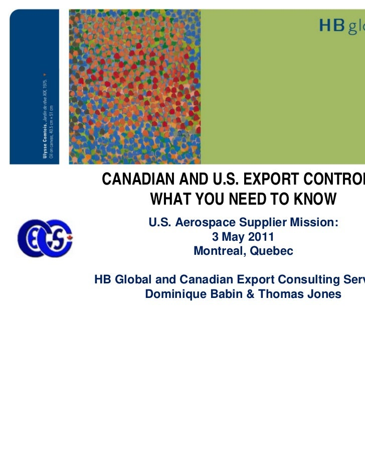 CANADIAN AND U.S. EXPORT CONTROLS:      WHAT YOU NEED TO KNOW        U.S. Aerospace Supplier Mission:                  3 M...