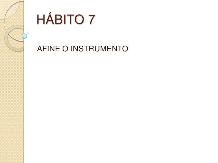 HÁBITO 7<br />AFINE O INSTRUMENTO<br />