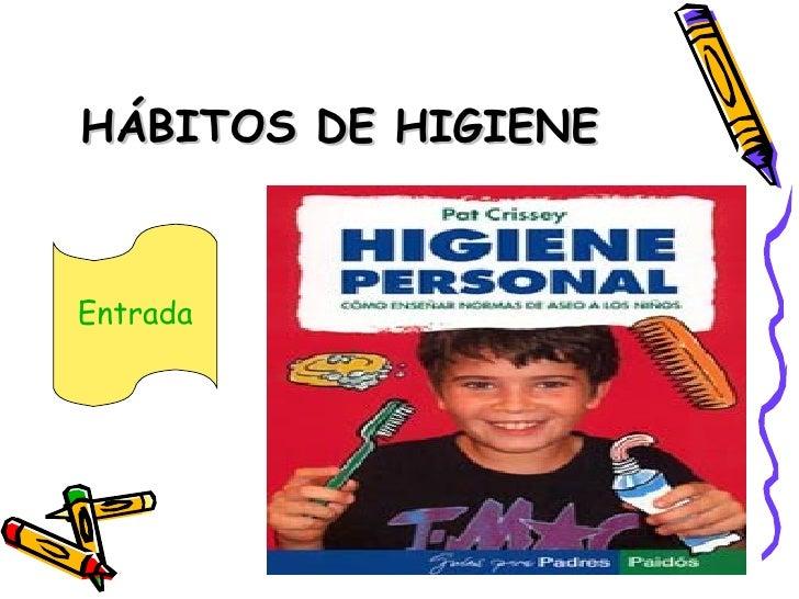 HÁBITOS DE HIGIENE Entrada