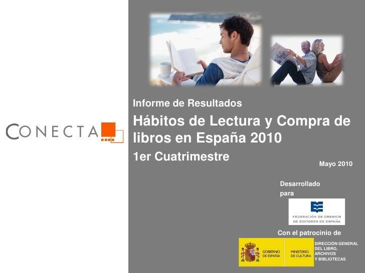 Informe de Resultados     Hábitos de Lectura y Compra de     libros en España 2010     1er Cuatrimestre                   ...