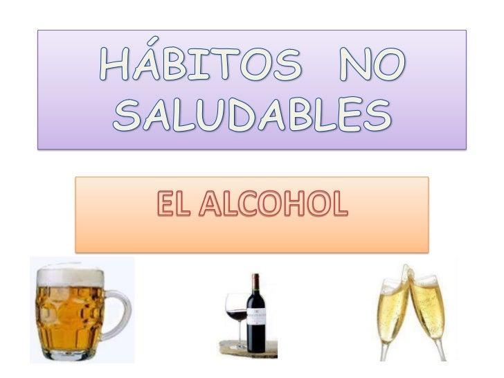 HÁBITOS  NO SALUDABLES<br />EL ALCOHOL<br />