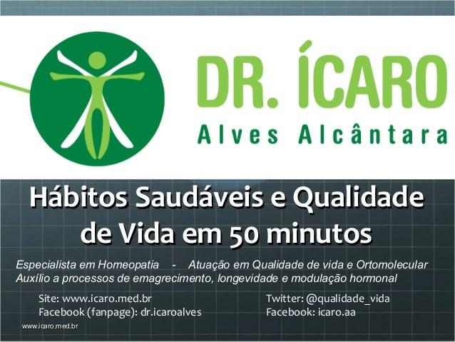 Hábitos Saudáveis e QualidadeHábitos Saudáveis e Qualidade de Vida em 50 minutosde Vida em 50 minutos www.icaro.med.brwww....