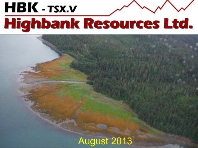 Highbank Resources - August 2013 Corporate Presentation