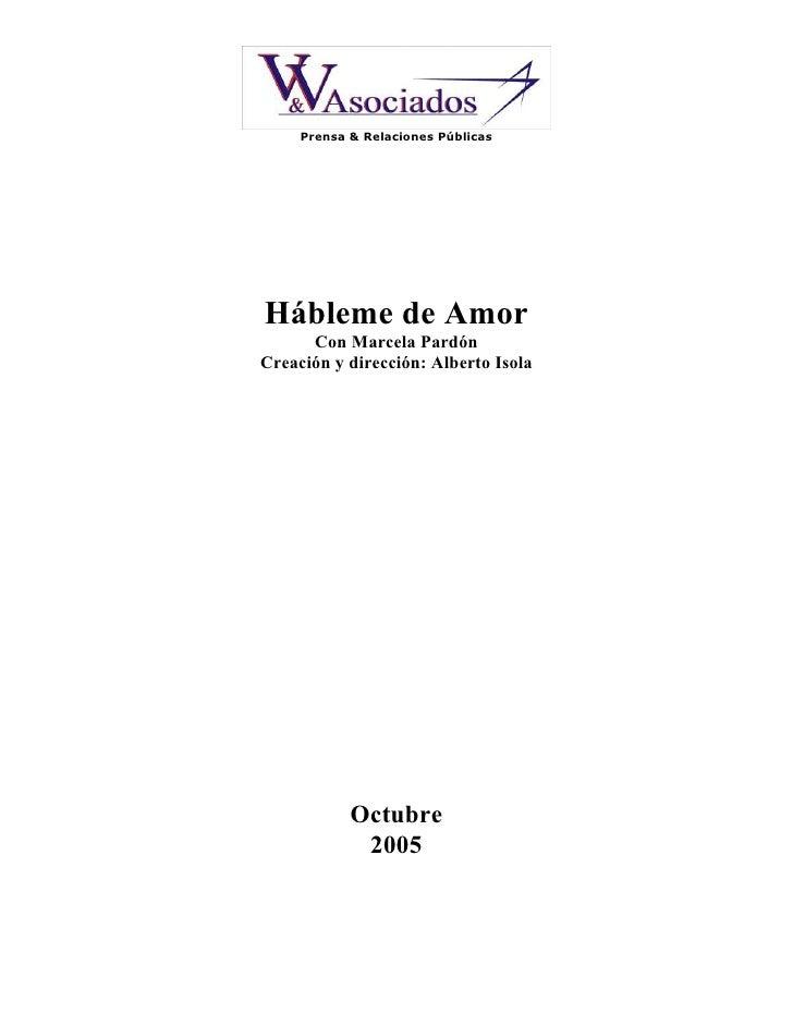 Prensa & Relaciones Públicas     Hábleme de Amor       Con Marcela Pardón Creación y dirección: Alberto Isola             ...