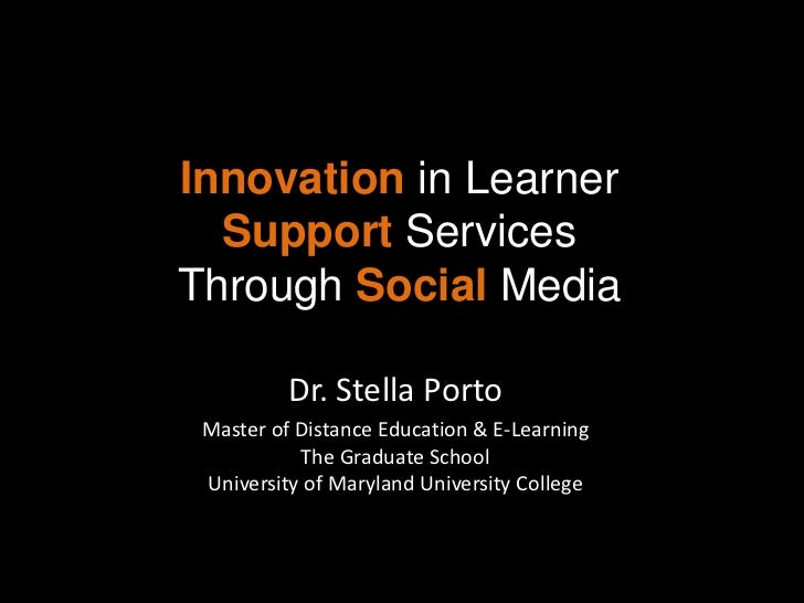 Innovation in Learner  Support ServicesThrough Social Media          Dr. Stella Porto Master of Distance Education & E-Lea...
