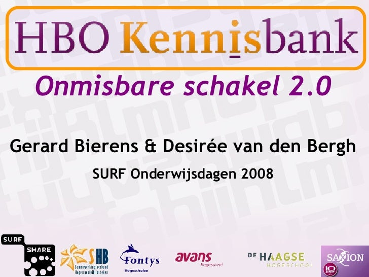 Onmisbare schakel 2.0 Gerard Bierens & Desirée van den Bergh SURF Onderwijsdagen 2008
