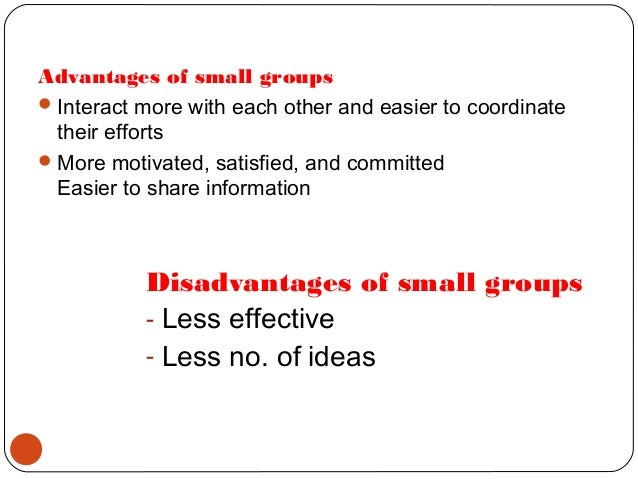 disadvantages of work groups Advantages and disadvantages of pair and group work the strategies for organising pupils in groups, paired and individual and the impact each strategy has on performance.