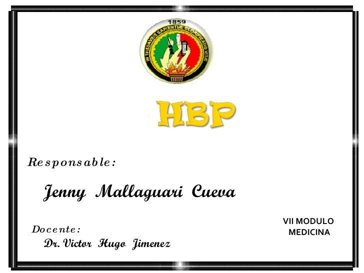 Responsable:   Jenny  Mallaguari  Cueva VII MODULO MEDICINA Docente: Dr. Victor  Hugo  Jimenez