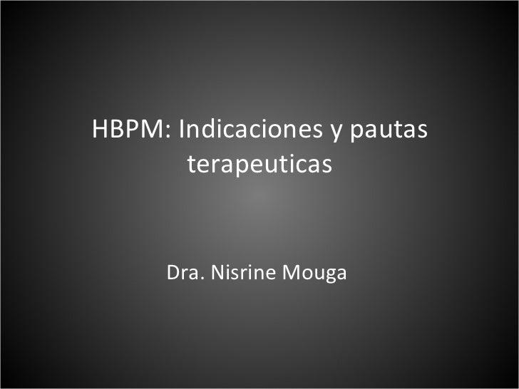 HBPM: Indicaciones y pautas terapeuticas Dra. Nisrine Mouga