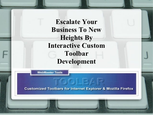 Escalate Your Business To New    Heights ByInteractive Custom     Toolbar   Development