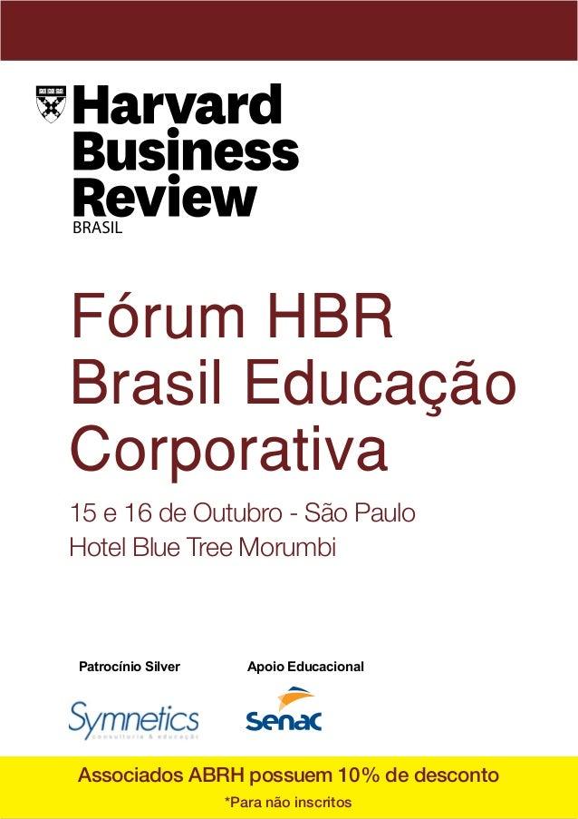 Fórum HBR  Brasil Educação  Corporativa  15 e 16 de Outubro - São Paulo  Hotel Blue Tree Morumbi  Patrocínio Silver Apoio ...