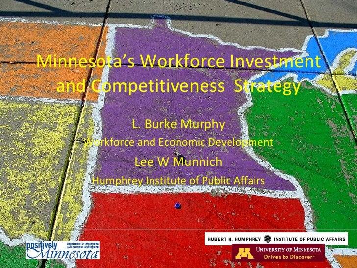 Minnesota's Workforce Investment and Competitiveness  Strategy L. Burke Murphy Workforce and Economic Development Lee W Mu...