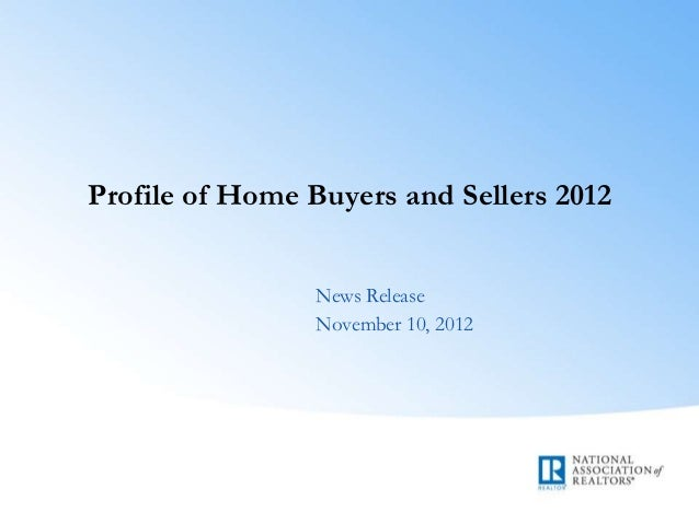 Profile of Home Buyers and Sellers 2012                News Release                November 10, 2012