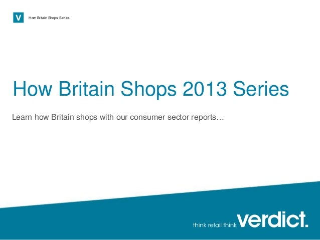 Page 1 How Britain Shops Series How Britain Shops 2013 Series Learn how Britain shops with our consumer sector reports…