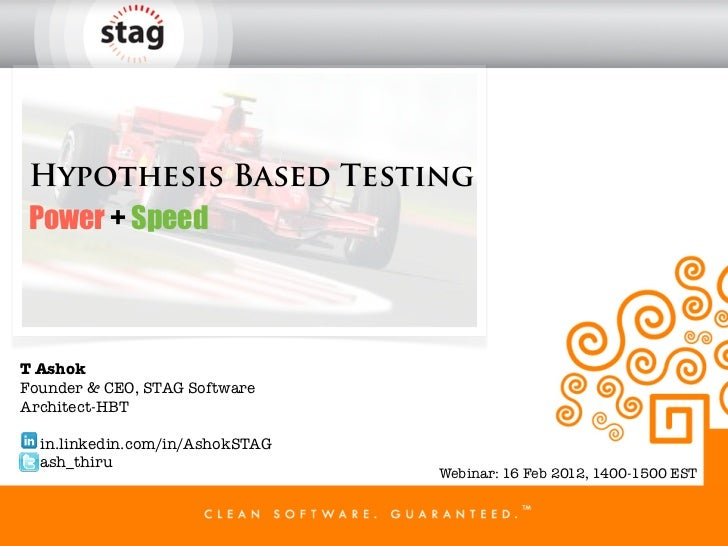 Hypothesis Based TestingPower + SpeedT AshokFounder & CEO, STAG SoftwareArchitect-HBT  in.linkedin.com/in/AshokSTAG  ash_t...