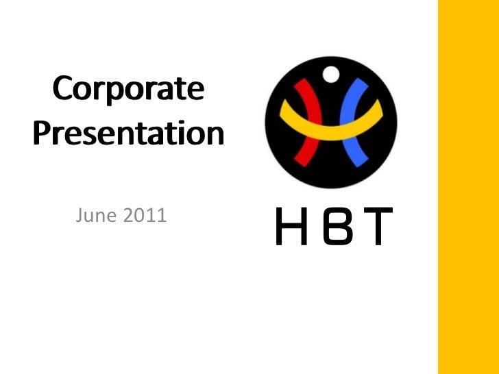 CorporatePresentation<br />HBT<br />June 2011<br />