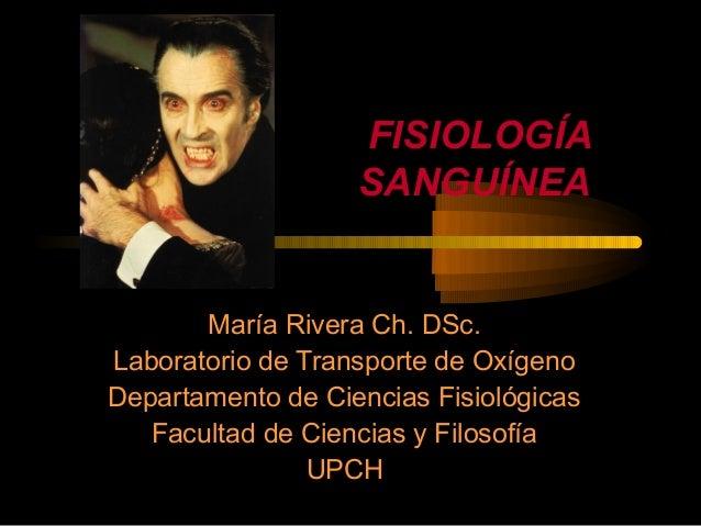 FISIOLOGÍA                   SANGUÍNEA       María Rivera Ch. DSc.Laboratorio de Transporte de OxígenoDepartamento de Cien...