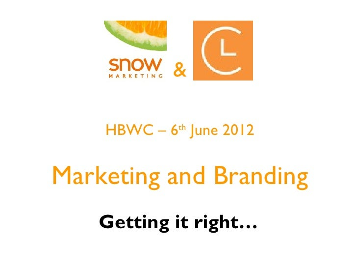 &    HBWC – 6th June 2012Marketing and Branding    Getting it right…