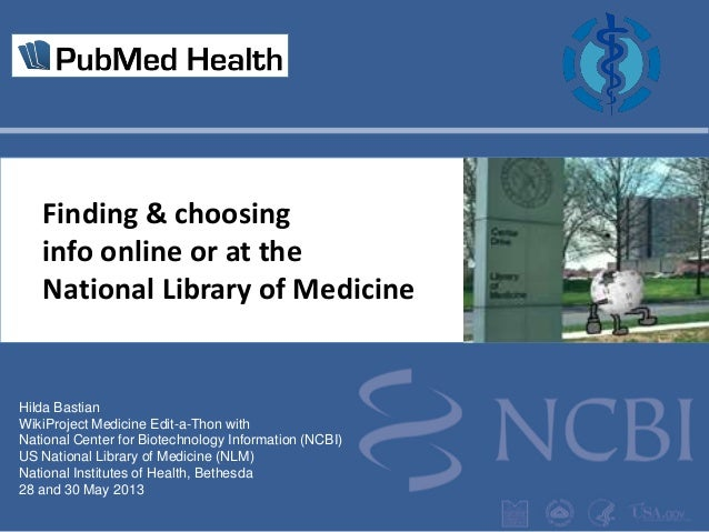 Finding & choosing info online or at the National Library of Medicine  Hilda Bastian WikiProject Medicine Edit-a-Thon with...
