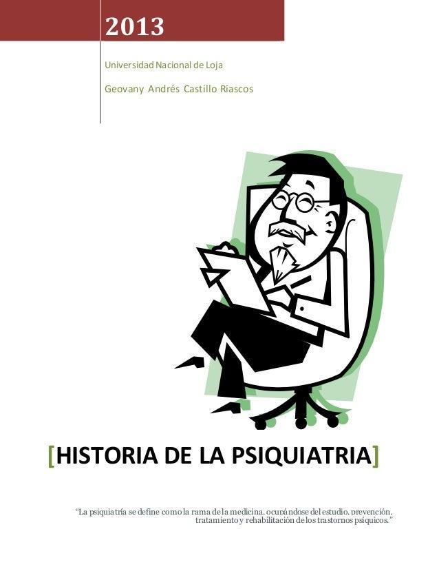"2013 Universidad Nacional de Loja Geovany Andrés Castillo Riascos [HISTORIA DE LA PSIQUIATRIA] ""La psiquiatría se define c..."
