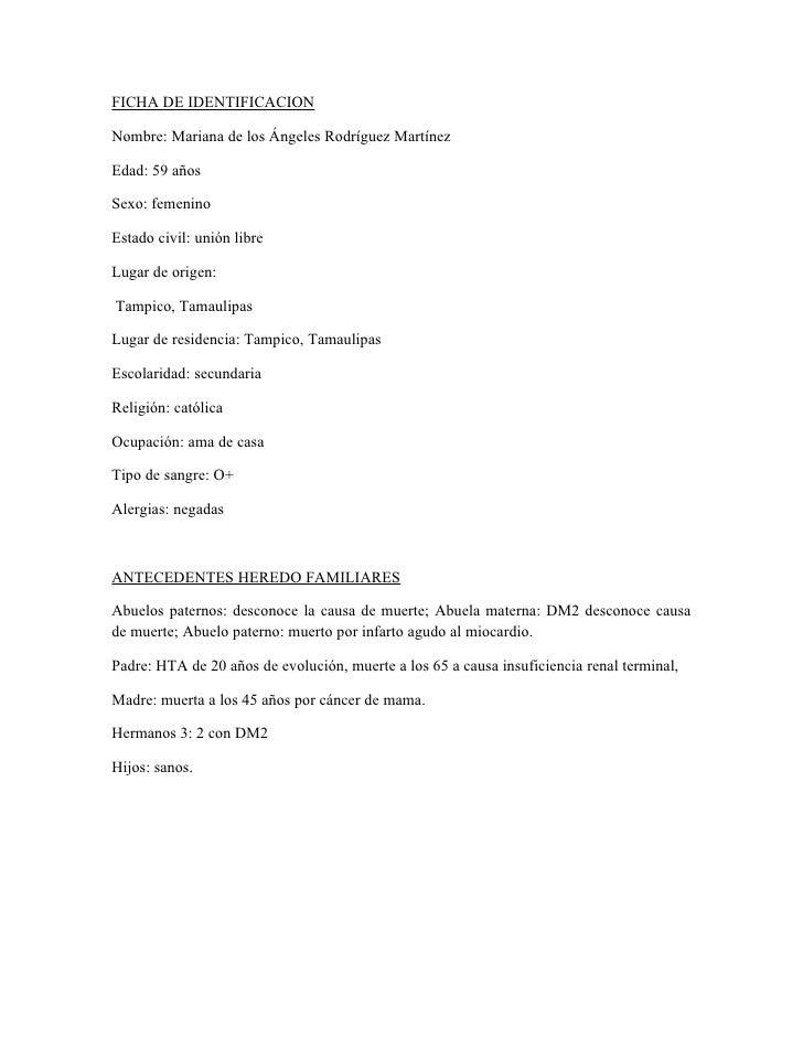 FICHA DE IDENTIFICACION  Nombre: Mariana de los Ángeles Rodríguez Martínez  Edad: 59 años  Sexo: femenino  Estado civil: u...