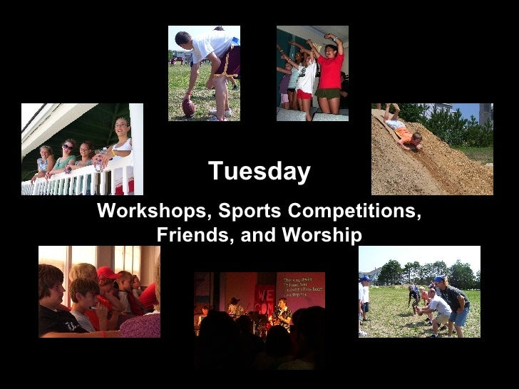 Tuesday Workshops, Sports Competitions, Friends, and Worship
