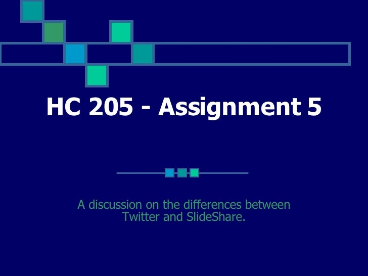 HC 205 - Assignment 5     A discussion on the differences between           Twitter and SlideShare.