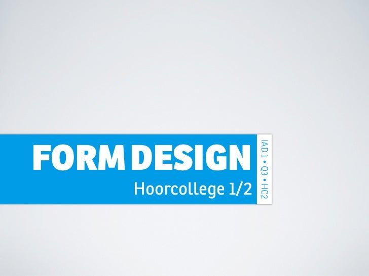 IAD 1 • Q3 • HC2FORM DESIGN     Hoorcollege 1/2