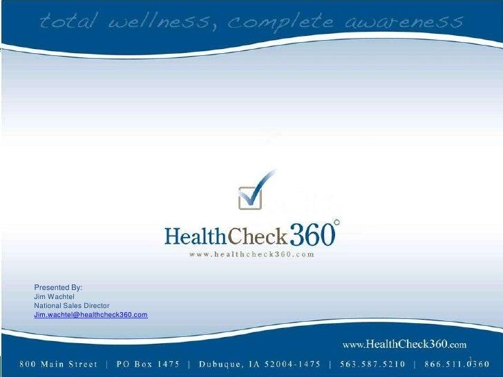 Presented By:Jim WachtelNational Sales DirectorJim.wachtel@healthcheck360.com                                 1