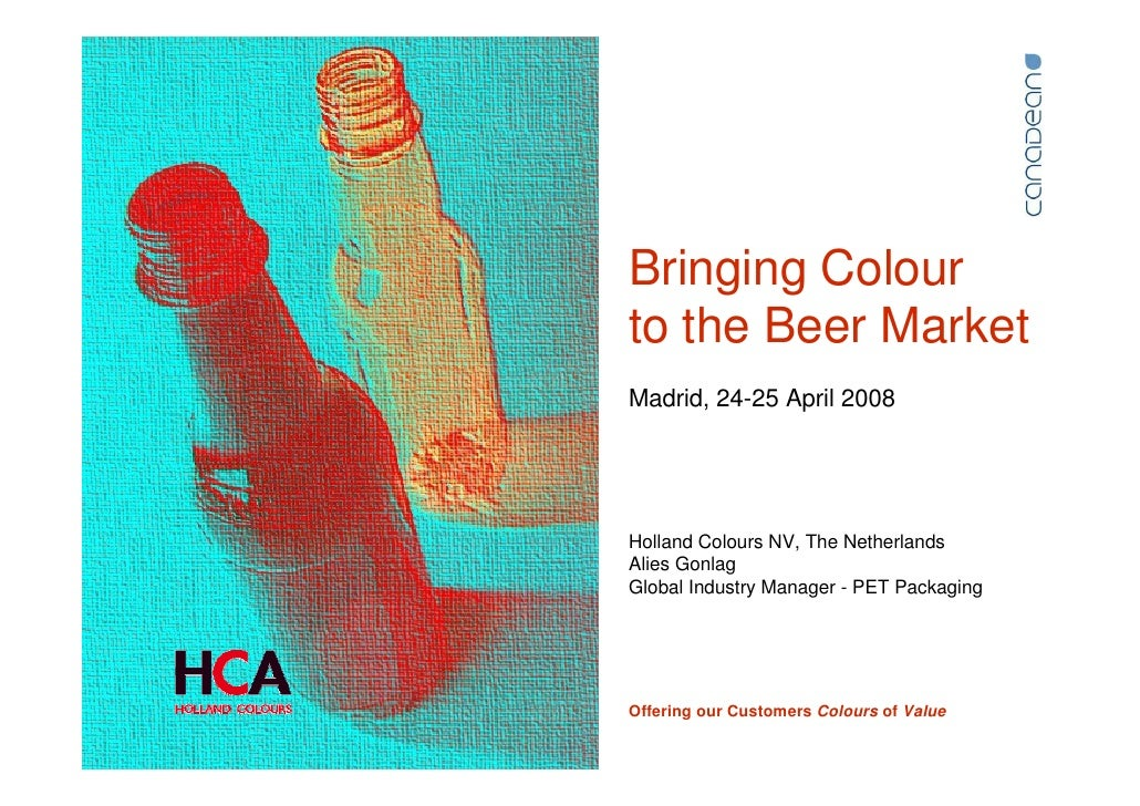 Bringing Colour to the Beer Market Madrid, 24-25 April 2008     Holland Colours NV, The Netherlands Alies Gonlag Global In...