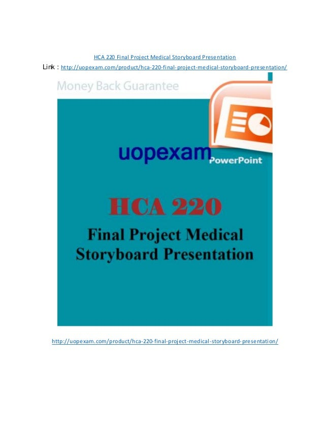 hca 220 final project Free essay: history 135 week 9 final project: week 9 final project hsm 220 essay 1112 words | 5 pages disease trends hca/240 final paper week 9 1915 words | 8 pages find solutions as a nation to improve in this area of health.