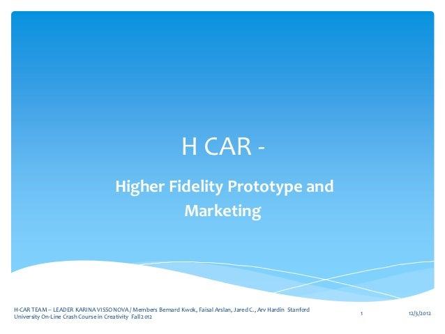 H CAR -                                   Higher Fidelity Prototype and                                            Marketi...