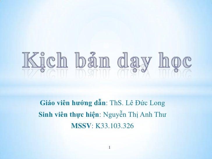 Giáo viên hướng dẫn: ThS. Lê Đức LongSinh viên thực hiện: Nguyễn Thị Anh Thư         MSSV: K33.103.326                     1