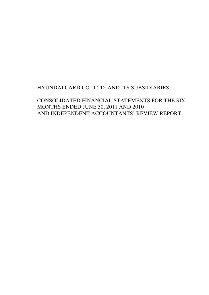 HYUNDAI CARD CO., LTD. AND ITS SUBSIDIARIESCONSOLIDATED FINANCIAL STATEMENTS FOR THE SIXMONTHS ENDED JUNE 30, 2011 AND 201...