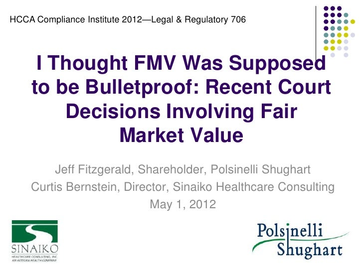 HCCA Compliance Institute 2012—Legal & Regulatory 706     I Thought FMV Was Supposed    to be Bulletproof: Recent Court   ...