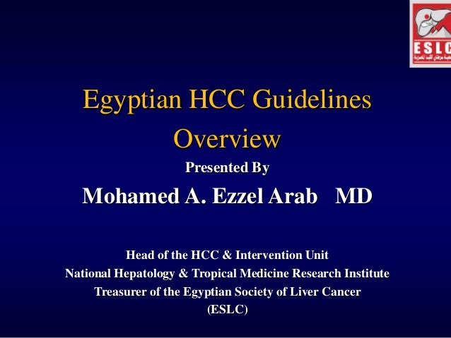 Egyptian HCC Guidelines          Overview                     Presented By   Mohamed A. Ezzel Arab MD          Head of the...