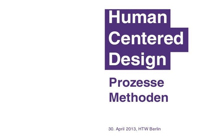 30. April 2013, HTW BerlinHumanCenteredDesignProzesseMethoden