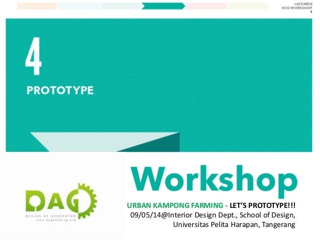 URBAN KAMPONG FARMING - LET'S PROTOTYPE!!! 09/05/14@Interior Design Dept., School of Design, Universitas Pelita Harapan, T...