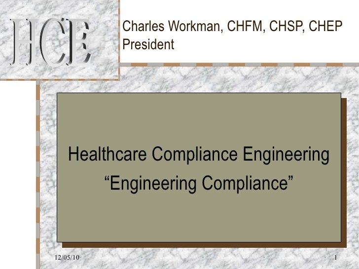 """Charles Workman, CHFM, CHSP, CHEP President Healthcare Compliance Engineering """" Engineering Compliance"""" 12/05/10 HCE"""