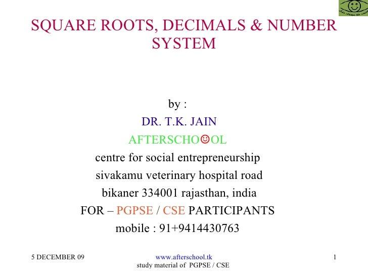 SQUARE ROOTS, DECIMALS & NUMBER SYSTEM by :  DR. T.K. JAIN AFTERSCHO ☺ OL  centre for social entrepreneurship  sivakamu ve...