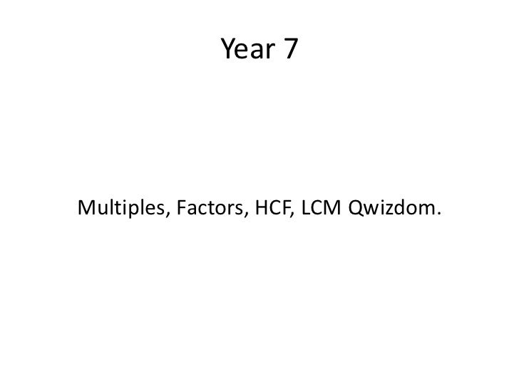 Year 7<br />Multiples, Factors, HCF, LCM Qwizdom.<br />