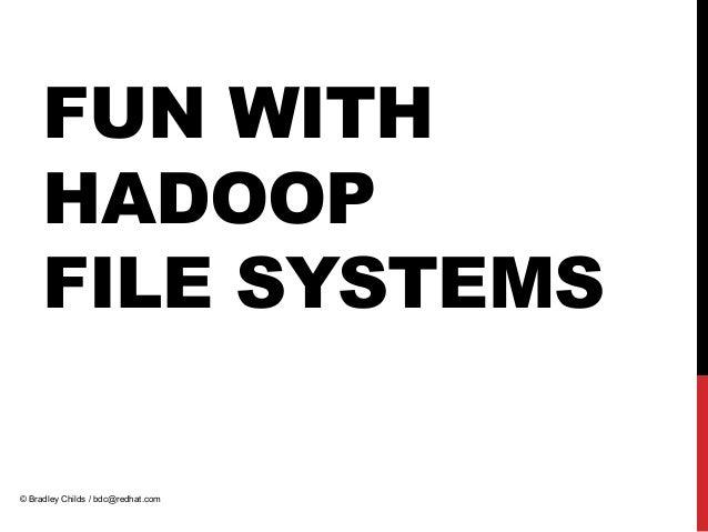 AHUG Presentation: Fun with Hadoop File Systems