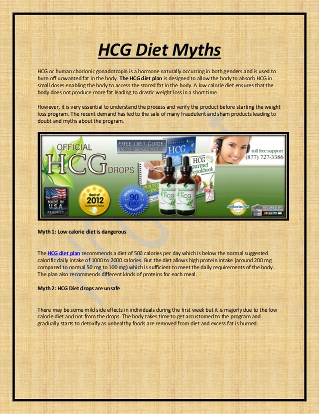 HCG Diet Myths HCG or human chorionic gonadotropin is a hormone naturally occurring in both genders and is used to burn of...