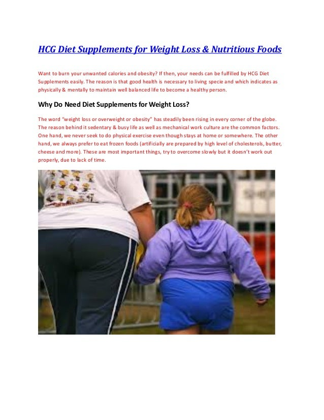 HCG Diet Supplements for Weight Loss & Nutritious Foods Want to burn your unwanted calories and obesity? If then, your nee...