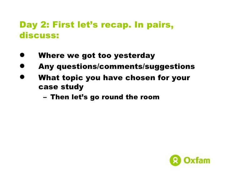 Day 2: First let's recap. In pairs,discuss:   Where we got too yesterday   Any questions/comments/suggestions   What to...