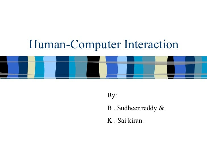 Human-Computer Interaction By: B . Sudheer reddy & K . Sai kiran.