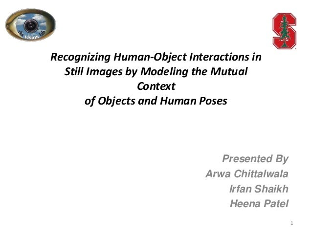 Recognizing Human-Object Interactions inStill Images by Modeling the MutualContextof Objects and Human PosesPresented ByAr...