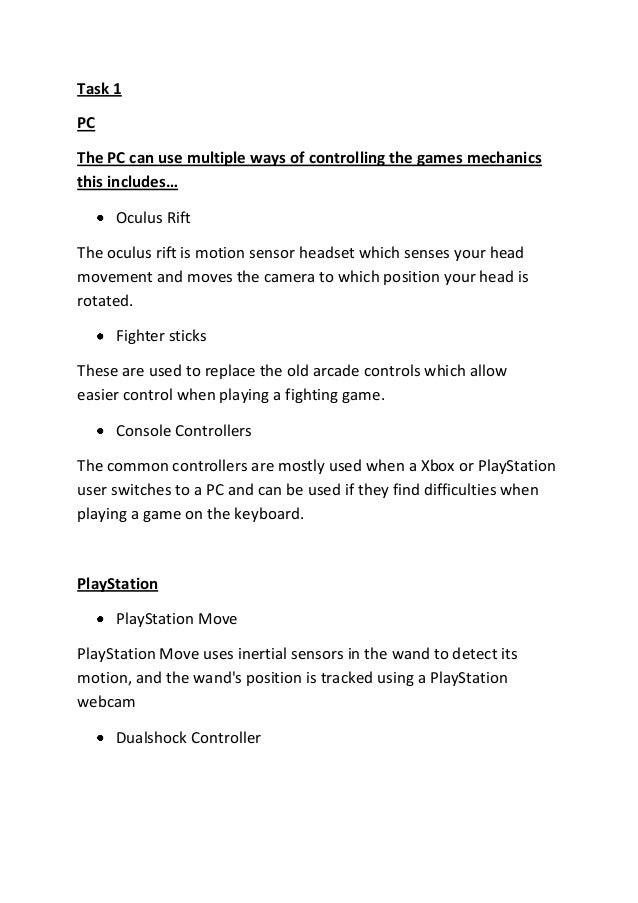 Task 1 PC The PC can use multiple ways of controlling the games mechanics this includes… Oculus Rift The oculus rift is mo...