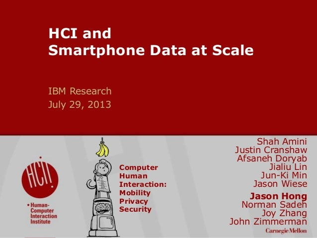©2009CarnegieMellonUniversity:1 HCI and Smartphone Data at Scale IBM Research July 29, 2013 Shah Amini Justin Cranshaw Afs...